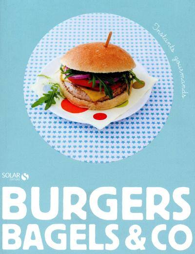 Burgers, bagels & co - Instants gourmands