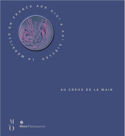 Au creux de la main : la médaille en France aux XIXe et XXe siècles