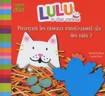 Lulu le chat curieux -  : Lulu le chat curieux pourquoi les oiseaux construisent-ils des nids ?