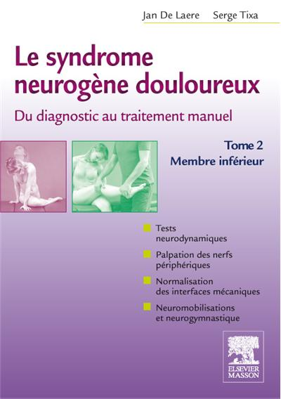 Le syndrome neurogène douloureux. Du diagnostic au traitement manuel