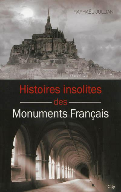Histoires insolites des grands monuments de France