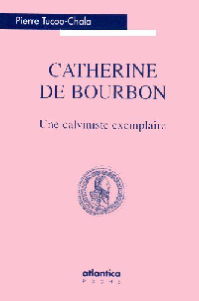 Catherine de Bourbon, une calviniste exemplaire