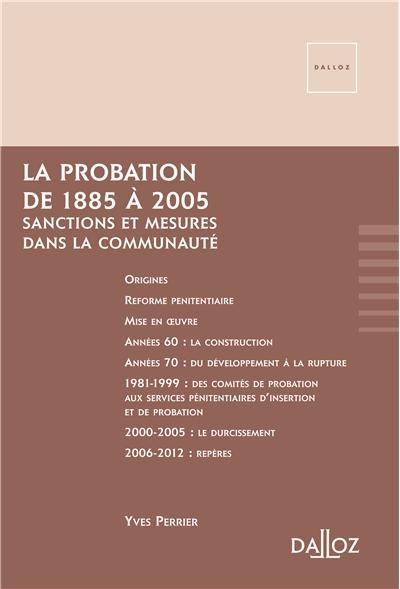 La probation de 1885 à 2005. Sanctions et mesures dans la communauté - 1ère édition