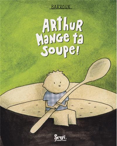 Arthur mange ta soupe!