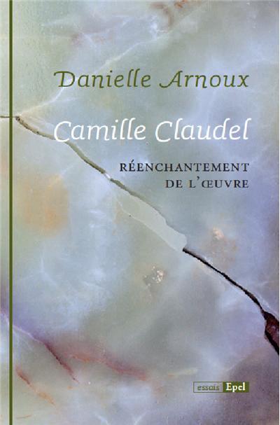 Camille claudel. reenchantement de l'oeuvre