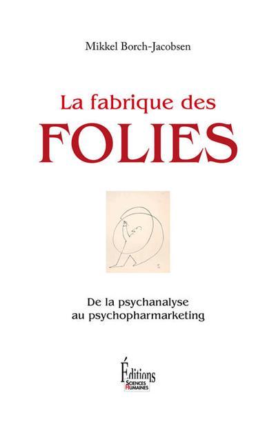 La Fabrique des folies. De la psychanalyse au psychopharmarketing