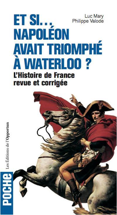 Et si Napoléon avait triomphé à Waterloo ? - L'histoire de France revue et corrigée