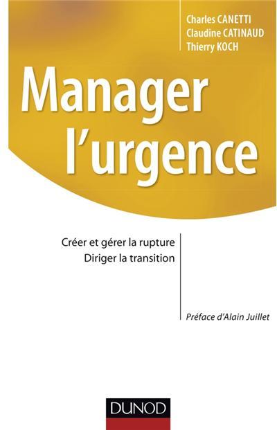 Manager l'urgence - Gérer la rupture, diriger la transition