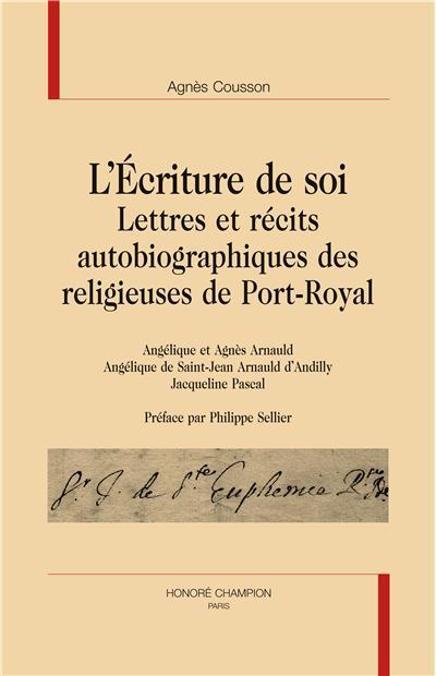 L'écriture de soi : lettres et récits autobiographiques des religieuses de Port-Royal