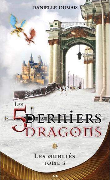 Les 5 derniers dragons - Tome 5 : Les oubliés