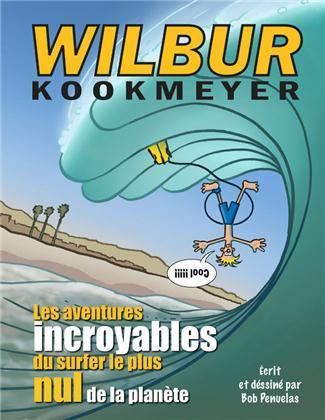 Wilbur Kookmeyer, les aventures idiotes du surfer le plus nul de la planète