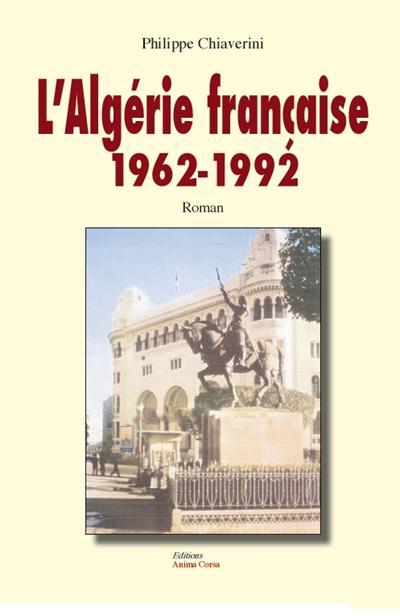 L'Algérie française 1962-1992