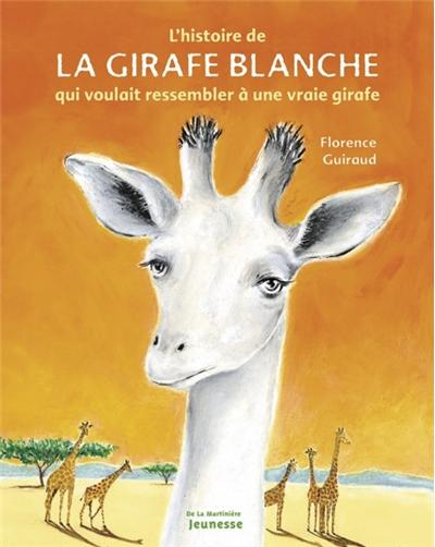 L'Histoire de la girafe blanche. qui voulait ressembler à une vraie girafe
