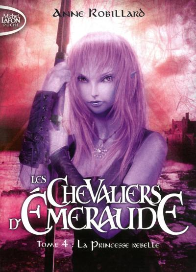 Les Chevaliers d'Emeraude - tome 4 La princesse rebelle