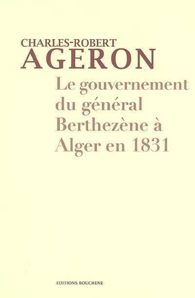 Le gouvernement du Général Berthézène à Alger