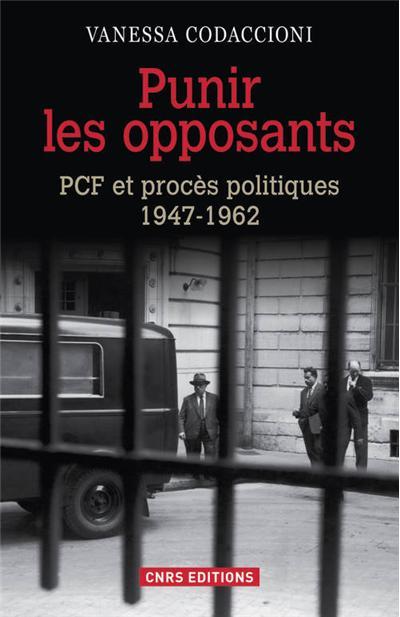Punir les opposants - PCF et procès politique 1947-1962