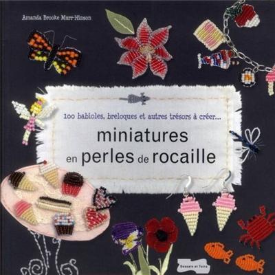Miniatures en perles de rocaille -100 babioles, breloques et autres trésors à créer...