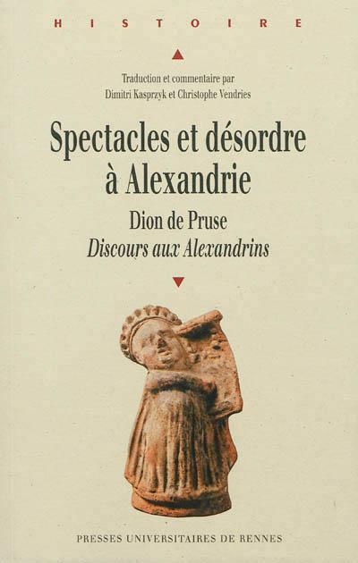 Spectacles et désordre à Alexandrie Dion de Pruse, \