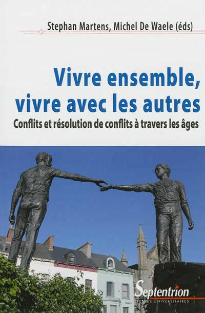 Vivre ensemble, vivre avec les autres conflits et résolution de conflits à travers les âges