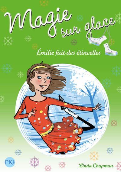 Magie sur glace - Tome 5 : Magie sur glace - numéro 5 Emilie fait des étincelles