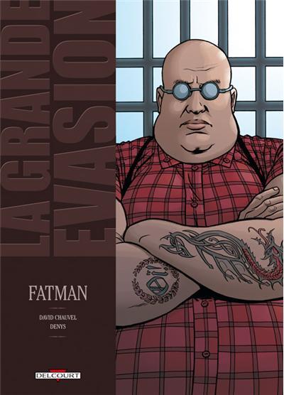 Grande évasion Fatman