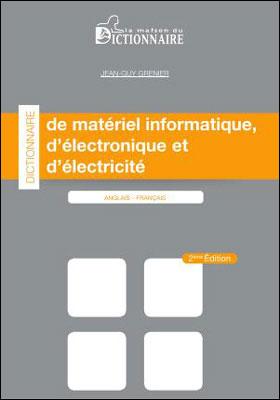 Dictionnaire de matériel informatique, d'électronique et d'électricité : anglais-français