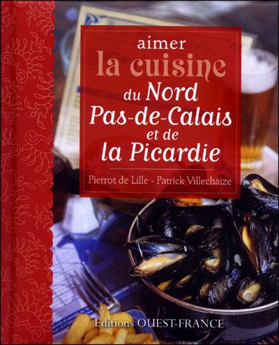 Aimer La Cuisine Du NordPasDeCalais Et De La Picardie  Broch
