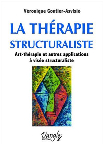 La thérapie structuraliste - Art-thérapie et autres applications à visée structuraliste