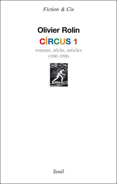Circus 1. Romans, récits, articles (1980-1998)