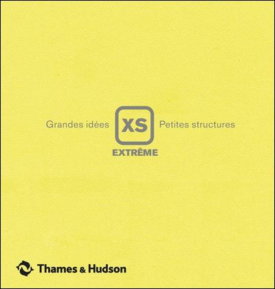 XS extrême - Grandes idées, petites structures