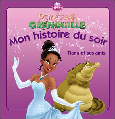 LA PRINCESSE ET LA GRENOUILLE - Mon Histoire du Soir - Tiana et ses amis - Disney Princesses