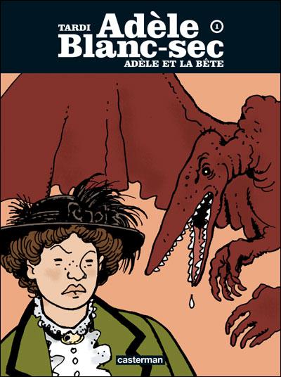 Adèle et la bête - tome 1 - Adele Blanc Sec