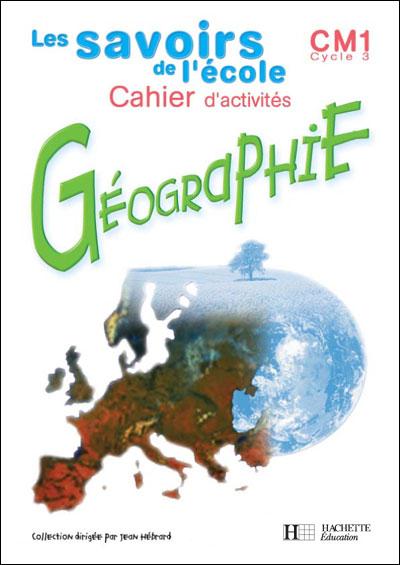 Savoirs de l'école géographie CM1 - Cahier d'activités - Ed.2002