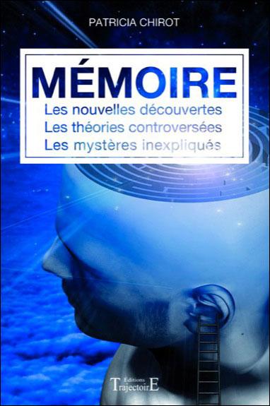 Mémoire - Les nouvelles découvertes - Les théories controversées - Les mystères inexpliqués