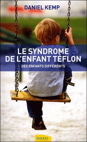 Le syndrome de l enfant téflon des enfants différents