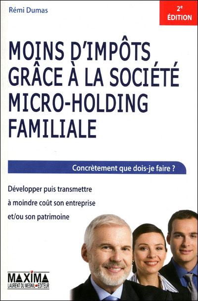 Moins d'impôts grâce à la société Micro-Holding familiale - 3ème édition