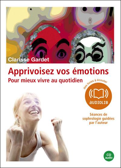 Apprivoisez vos émotions - Pour mieux vivre au quotidien - 4 séances guidées par l'auteur