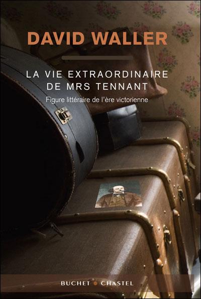 La vie extraordinaire de mrs tennant figure litteraire de l ere victorienne
