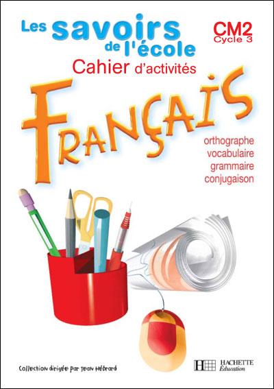 Les Savoirs de l'école Français CM2 - Cahier d'exercices - Ed.2004