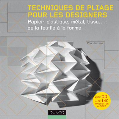 Techniques de pliage pour les designers (+ CD Rom) - Papier, plastique, métal, tissu : de la