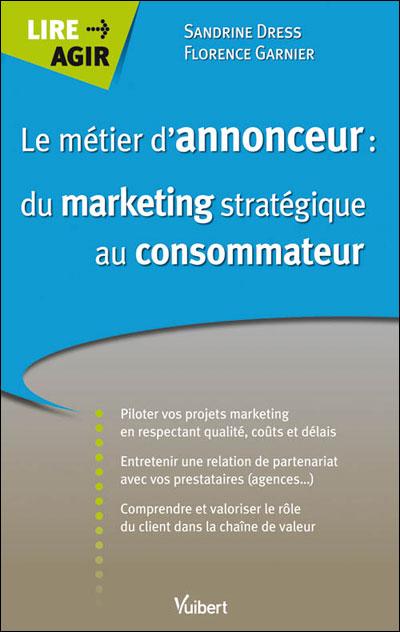 Le métier d'annonceur du marketing stratégique au consommateur