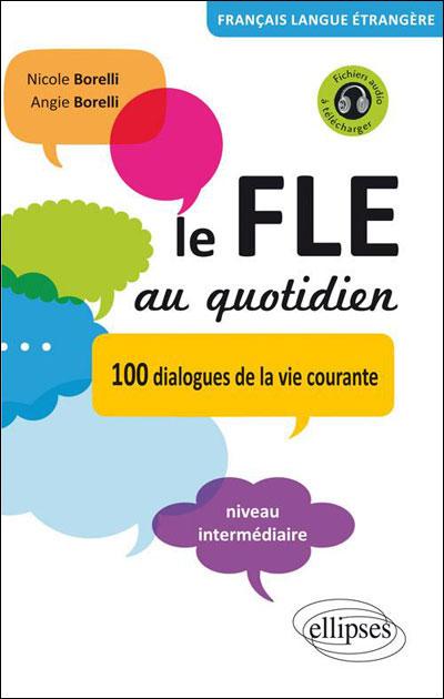 Le FLE au quotidien • Dialogues de la vie courante • niveau intermédiaire • [avec fichiers audio] • (Français Langue Etrangère)
