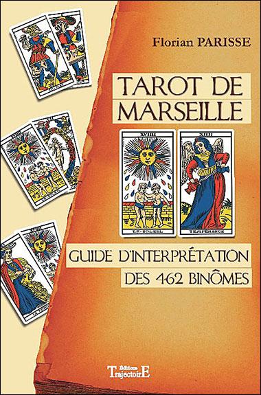 Tarot de Marseille - Guide d interprétation des 462 binômes Guide  d interprétation des 462 binomes - broché - Florian Parisse - Achat Livre    fnac 75287d1ced7f