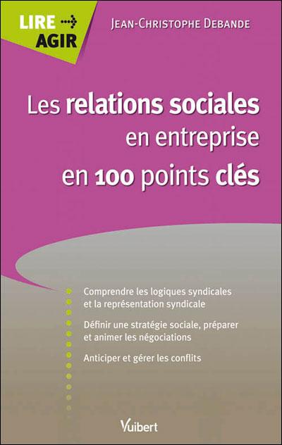 Les relations sociales en entreprise en 100 points clés