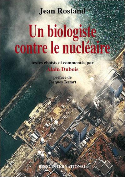 Jean Rostand, un biologiste contre le nucléaire - Jean Rostand (Auteur), Alain Dubois (Auteur), Jacques Testart (Auteur)
