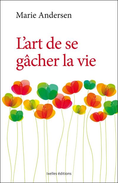 L'ART DE SE GACHER LA VIE