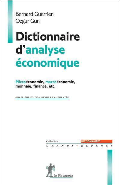 Dictionnaire D Analyse Economique Microeconomie Macroeconomie Monnaie Finance Etc Microeconomie Macroeconomie Theorie Des Jeux Broche Bernard Guerrien Ozgur Gun Achat Livre Ou Ebook Fnac
