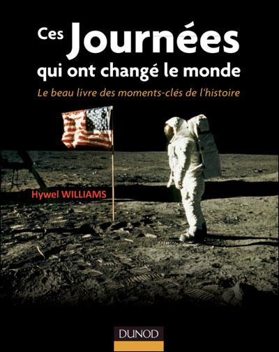 Ces journées qui ont changé le monde - Le beau livre des moments clés de l'histoire