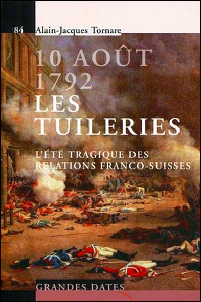 10 août 1792, les Tuileries l'été tragique des relations franco-suisses