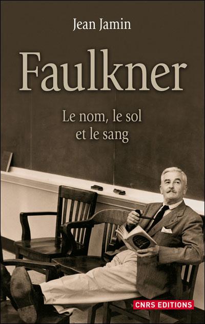 Faulkner. Le nom, le sol et le sang